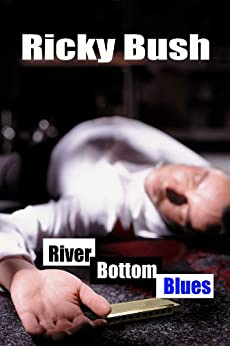 River Bottom Blues (Crime Fighting Bluesmen Book 1) by [Bush, Ricky]