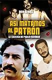 Así Matamos Al Patrón - La Caceria De Pablo Escobar