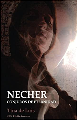 Necher: Conjuros de eternidad (Spanish Edition): Tina de Luis, Juan Avellano: 9781532874574: Amazon.com: Books