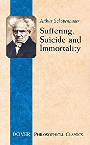 Suffering, Suicide and Immortality: Eight Essays from The Parerga (The Incidentals) (Philosophical Classics)