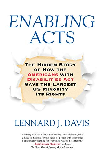 Enabling Acts: The Hidden Story of How the Americans with Disabilities Act Gave the Largest US Minority Its Rights ()
