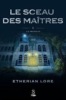 Le sceau des maîtres 1:  Le manoir (French Edition) by [Lore, Etherian]