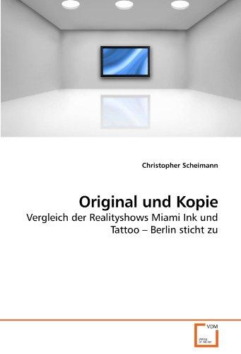 (Original und Kopie: Vergleich der Realityshows Miami Ink und Tattoo ? Berlin sticht zu (German Edition))