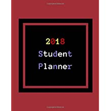 2018 Student Planner: Daily and Weekly Planners, Organizers and Agendas for College, University and High School)