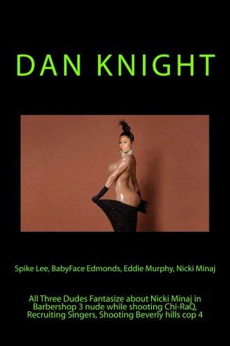 Spike Lee, BabyFace Edmonds, Eddie Murphy, Nicki Minaj: All Three Dudes Fantasize about Nicki Minaj in Barbershop 3 nude while shooting Chi-RaQ, ... hills cop 4 (Nicki Minaj A Twa) (Volume 1)