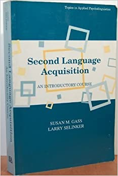 Second Language Acquisition: An Introductory Course (Topics in Applied Psycholinguistics) by Gass, Susan M., Selinker, Larry published by Lawrence Erlbaum Associates Inc (1994)