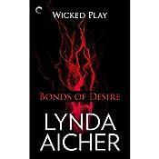 Bonds of Desire: Wicked Play, Book 3 | Lynda Aicher