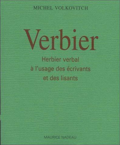 Verbier : herbier verbal à l'usage des écrivants Broché – 25 février 2000 Michel Volkovitch Maurice Nadeau 286231157X Art d'écrire