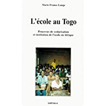 L'ecole Au Togo:processus Scolarisation et Institu.l'ecole En Afr