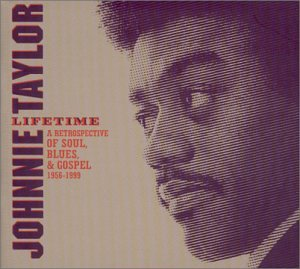 Johnnie Taylor - Lifetime: A Retrospective Of Soul, Blues & Gospel 1956-1999 - Zortam Music