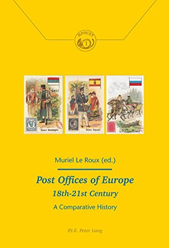 Post Offices of Europe 18th – 21st Century: A Comparative History (Histoire de la Poste et des Communications / History of the Post Offices and Communications) by P.I.E-Peter Lang S.A., Éditions Scientifiques Internationales