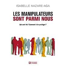 Les manipulateurs sont parmi nous: Qui sont-ils ? Comment s'en protéger? (French Edition)