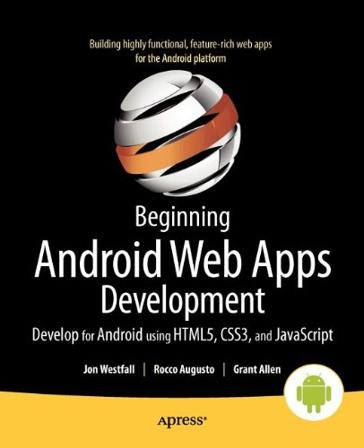 [PDF] Beginning Android Web Apps Development: Develop for Android using HTML5, CSS3, and JavaScript Free Download | Publisher : Apress | Category : Computers & Internet | ISBN 10 : 1430239573 | ISBN 13 : 9781430239574