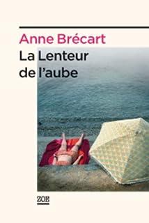 La lenteur de l'aube : [roman], Brécart, Anne