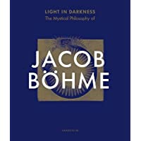 Light in Darkness: The Mystical Philosophy of Jacob Bohme