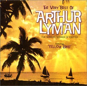 The Very Best of Arthur Lyman (The Best Of Live Lounge)