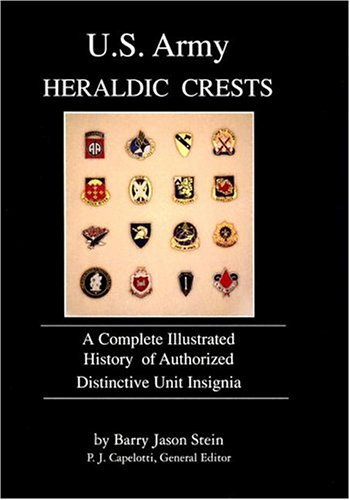 U.S. Army Heraldic Crests: A Complete Illustrated History of Authorized Distinctive Unit (Distinctive Unit)