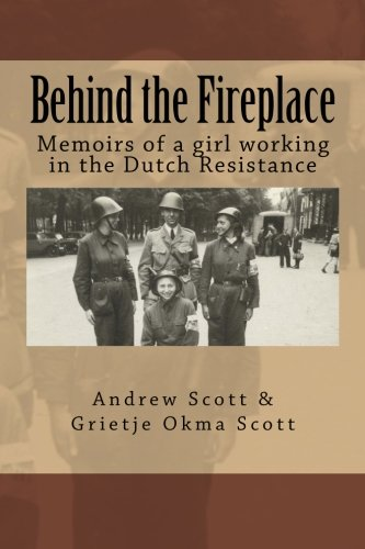 Behind the Fireplace: Memoirs of a girl working in the Dutch Wartime Resistance