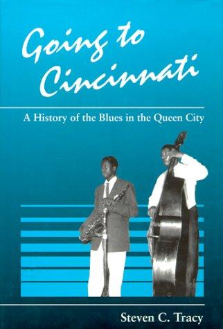 Going To Cincinnati: A History Of The Blues In The Queen City (Great Cincinnati Bicentennial)