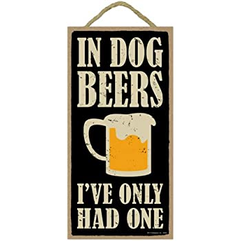 """(SJT94391) In dog beers, I've only had one 5"""" x 10"""" primitive wood plaque, sign"""