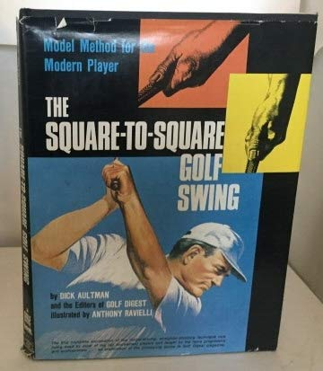 (The Square-to-Square Golf Swing: Modern Method for the Modern Player)