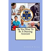 [ So You Want to Be a Nursing Assistant BY Fraser, Stephen B. ( Author ) ] { Paperback } 2013