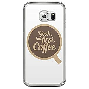 Loud Universe Samsung Galaxy S6 Edge Yeah, But First, Coffee Printed Transparent Edge Case - White