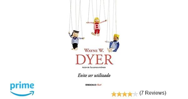 Evite ser utilizado (CLAVE): Amazon.es: Wayne Dyer: Libros