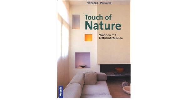 Touch Of Nature Wohnen Mit Naturmaterialien Ali Hanan Pip Norris
