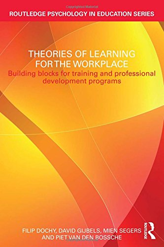 Theories of Learning for the Workplace: Building Blocks for Training and Professional Development Programmes: Routledge Psychology in Education
