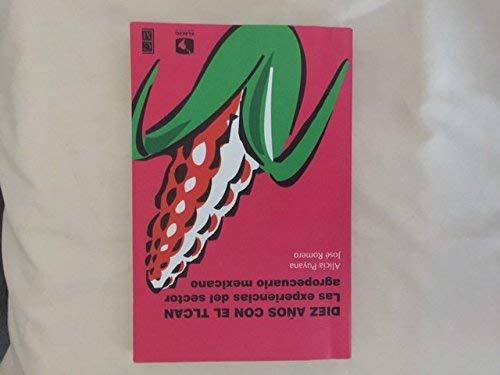 Diez A~nos Con El Tlcan: Las Experiencias del Sector Agropecuario Mexicano (Spanish Edition) A ROMERO JOSE