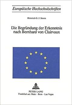 Die Begruendung Der Erkenntnis Nach Bernhard Von Clairvaux (Europaeische Hochschulschriften / European University Studie)