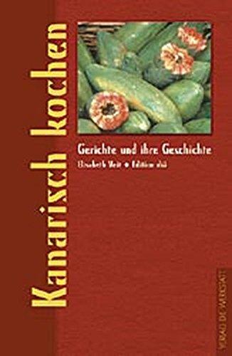 Kanarisch kochen (Gerichte und ihre Geschichte - Edition dià im Verlag Die Werkstatt)