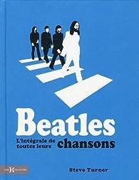 Beatles, l'intégrale de toutes leurs chansons par Steve Turner