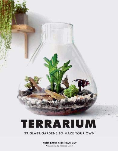 Gardening Under Glass - Terrarium: 33 Glass Gardens to Make Your Own