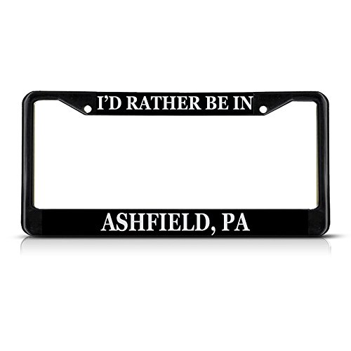 (Metal License Plate Frame Solid Insert I'd Rather Be in Ashfield, Pa Car Auto Tag Holder - Black 2 Holes, Set of 2 )