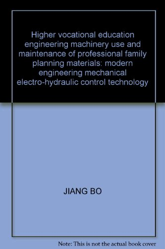 Higher vocational education engineering machinery use and maintenance of professional family planning materials: modern engineering mechanical electro-hydraulic control technology