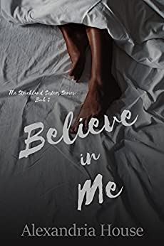Believe in Me (Strickland Sisters Book 2) by [House, Alexandria]