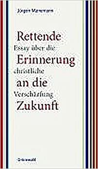 Book Rettende Erinnerung an Die Zukunft: Essay Uber Die Christliche Verscharfung