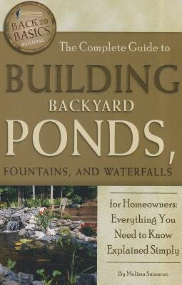 The Complete Guide to Building Backyard Ponds Fountains and Waterfalls for Homeowners( Everything You Need to Know Explained Simply)[COMP GT BUILDING BACKYARD POND][Paperback]