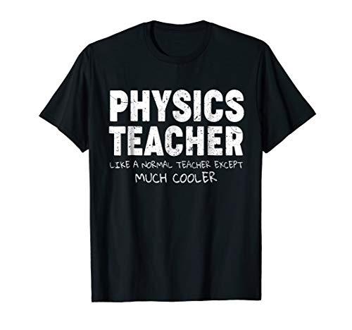 Physics Teacher Funny Teachers Gift T Shirt -