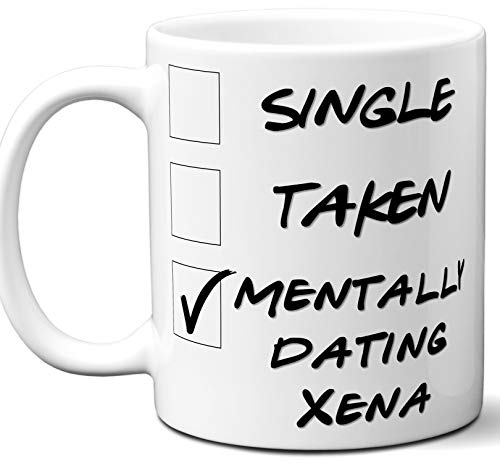 Funny Xena Mug. Single, Taken, Mentally Dating Coffee, Tea Cup. Best Gift Idea for Any Xena: Warrior Princess TV Series Fan, Lover. Women, Men Boys, Girls. Birthday, Christmas. 11 oz. ()