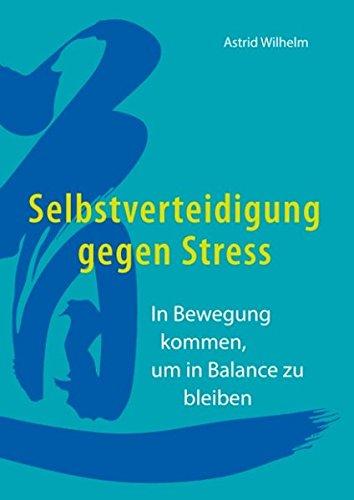 Selbstverteidigung gegen Stress: In Bewegung kommen, um in Balance zu bleiben