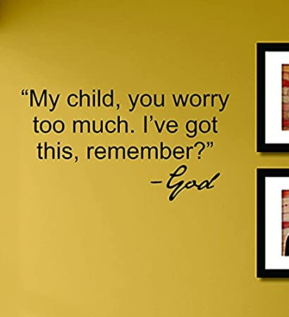 Amazoncom My Child You Worry Too Much Ive Got This Remember God