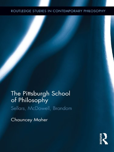 Download The Pittsburgh School of Philosophy: Sellars, McDowell, Brandom (Routledge Studies in Contemporary Philosophy) Pdf