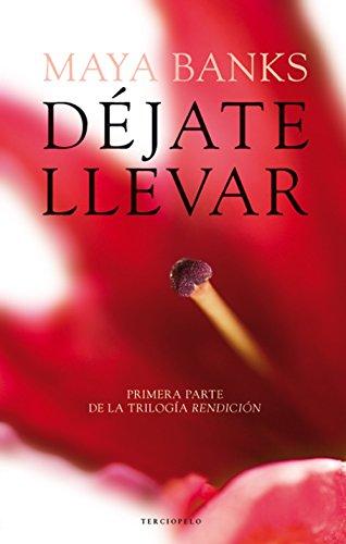 Déjate llevar (Trilogía Rendición nº 1) (Spanish Edition)
