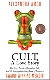 Cult A Love Story: Ten Years Inside a Canadian Cult