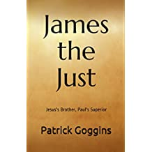 James the Just: Jesus's Brother, Paul's Superior