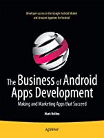 The Business of Android Apps Development: Making and Marketing Apps that Succeed Front Cover