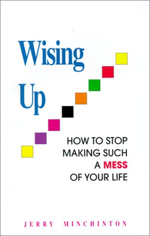 Read Online Wising Up: How to Stop Making Such a Mess of Your Life pdf epub